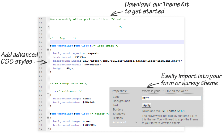 Download our Theme Kit to get you started. Add advanced CSS Styles. Easily import into your form or survey theme.