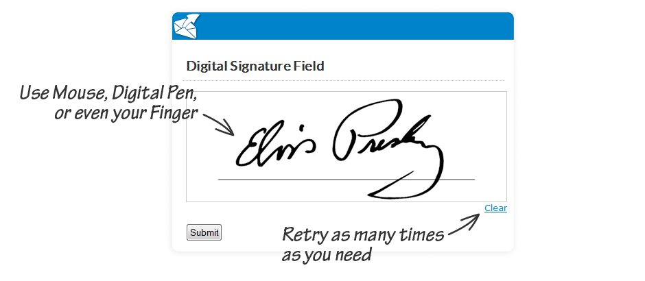 Use mouse, digital pen, or even your finger in our signature forms. Retry as many times as you need